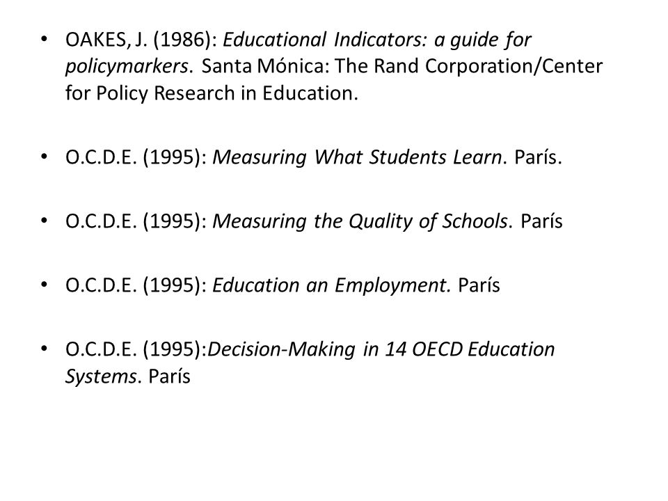 OAKES, J. (1986): Educational Indicators: a guide for policymarkers