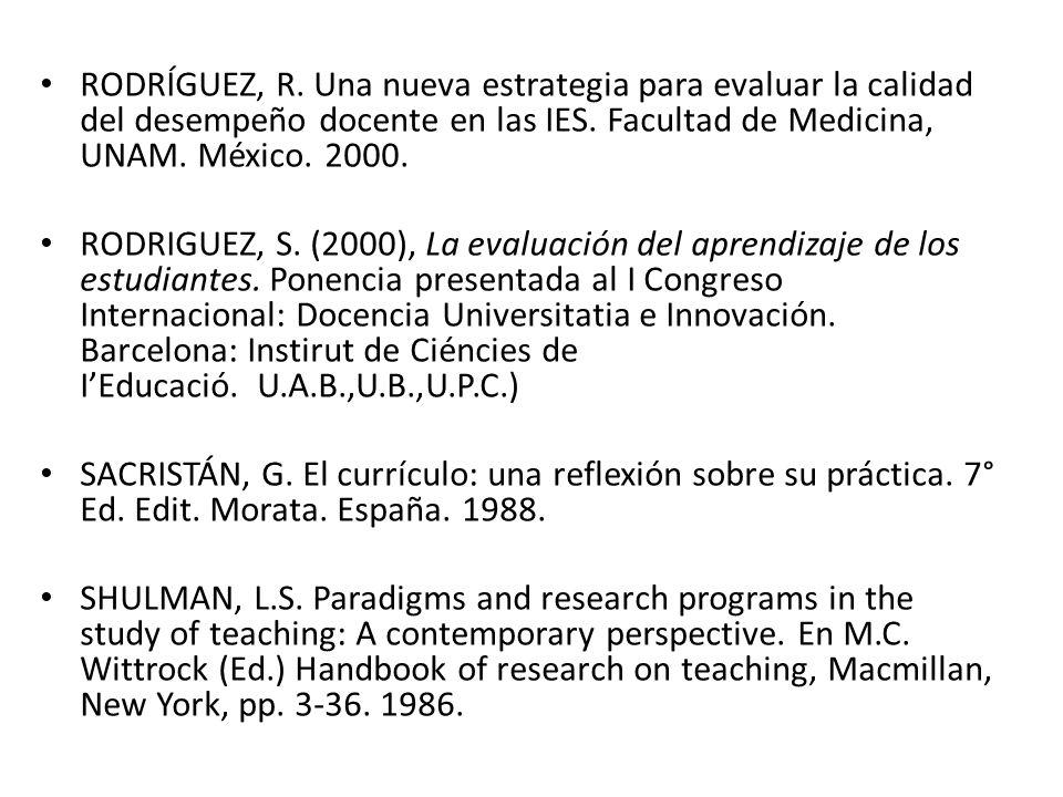 RODRÍGUEZ, R. Una nueva estrategia para evaluar la calidad del desempeño docente en las IES. Facultad de Medicina, UNAM. México. 2000.
