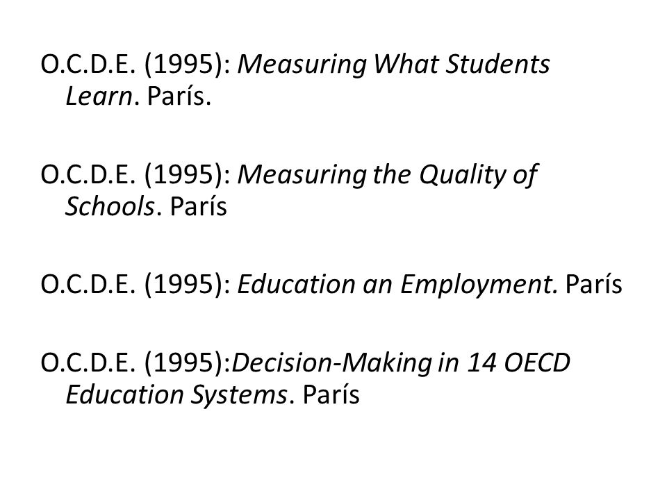 O. C. D. E. (1995): Measuring What Students Learn. París. O. C. D. E
