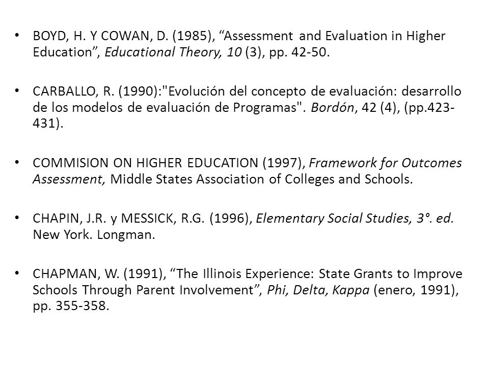 BOYD, H. Y COWAN, D. (1985), Assessment and Evaluation in Higher Education , Educational Theory, 10 (3), pp. 42-50.