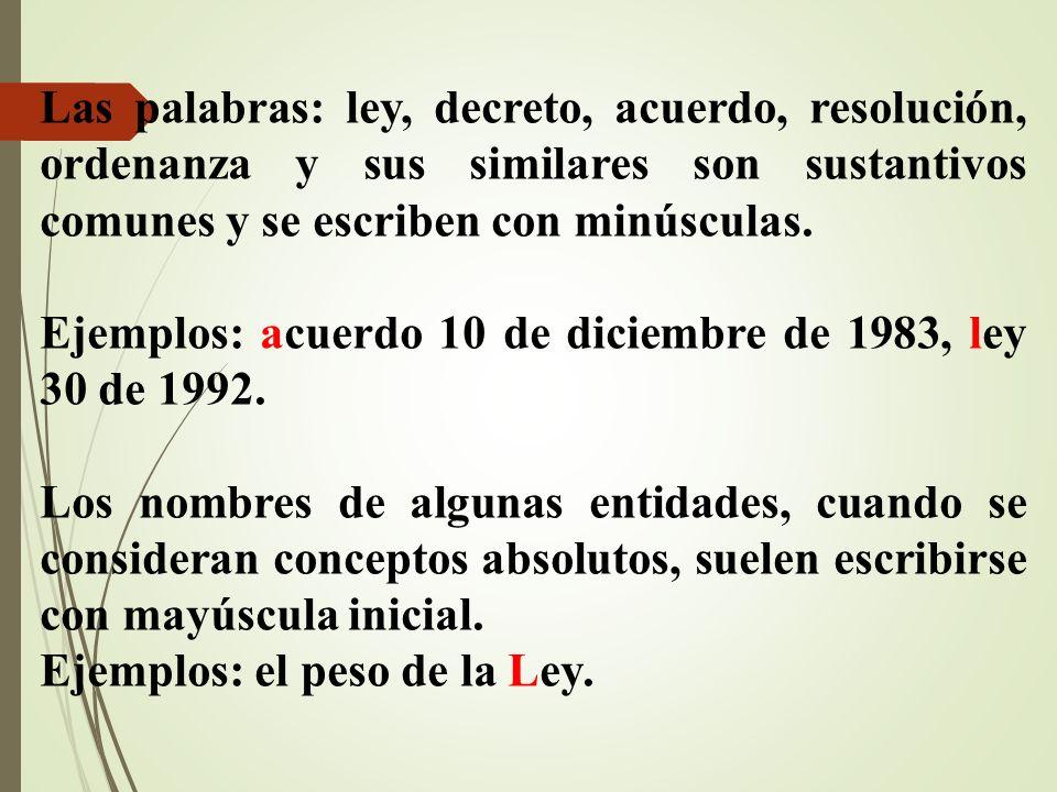 Las palabras: ley, decreto, acuerdo, resolución, ordenanza y sus similares son sustantivos comunes y se escriben con minúsculas.
