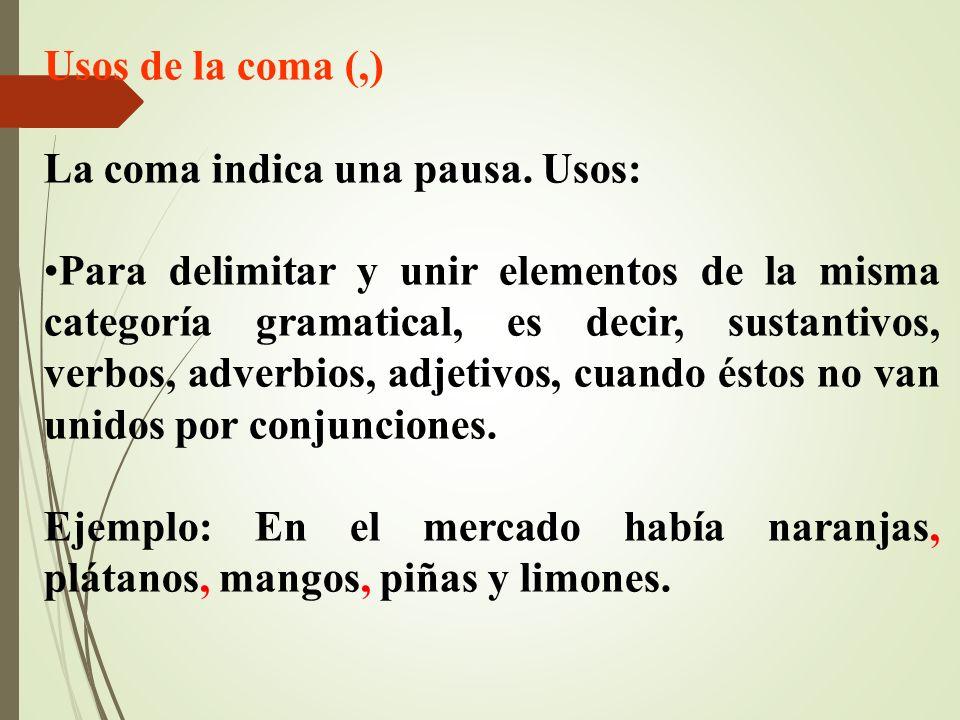 Usos de la coma (,) La coma indica una pausa. Usos: