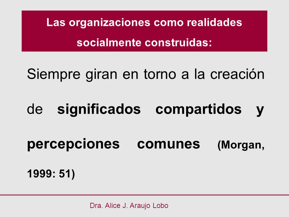 Las organizaciones como realidades socialmente construidas: