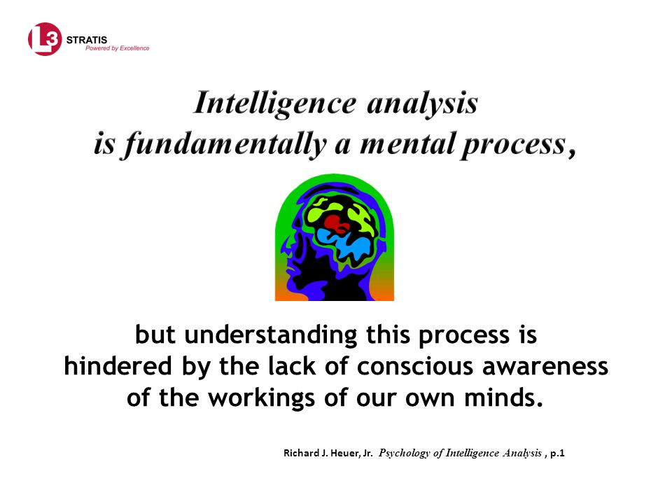 Richard J. Heuer, Jr. Psychology of Intelligence Analysis , p.1