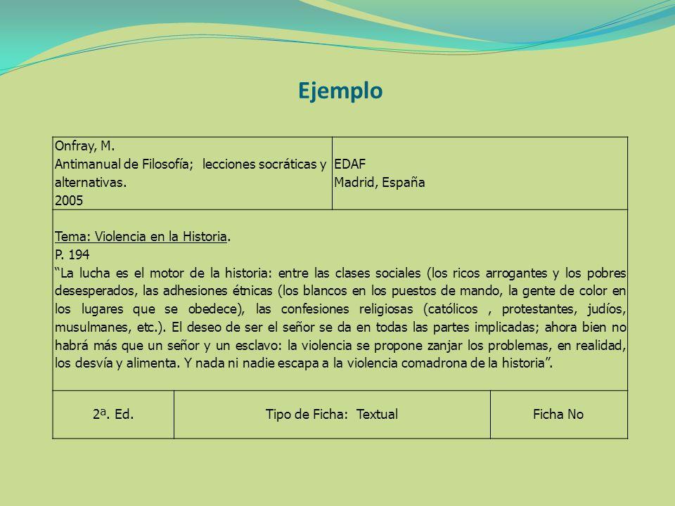 Ejemplo Onfray, M. Antimanual de Filosofía; lecciones socráticas y alternativas. 2005. EDAF. Madrid, España.