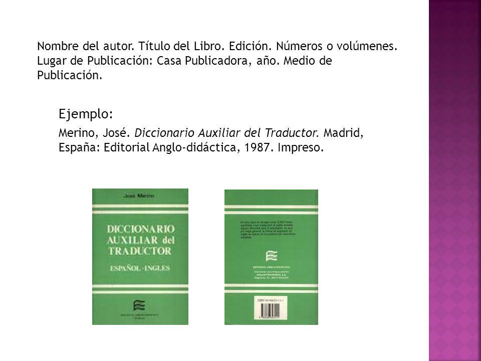 Nombre del autor. Título del Libro. Edición. Números o volúmenes