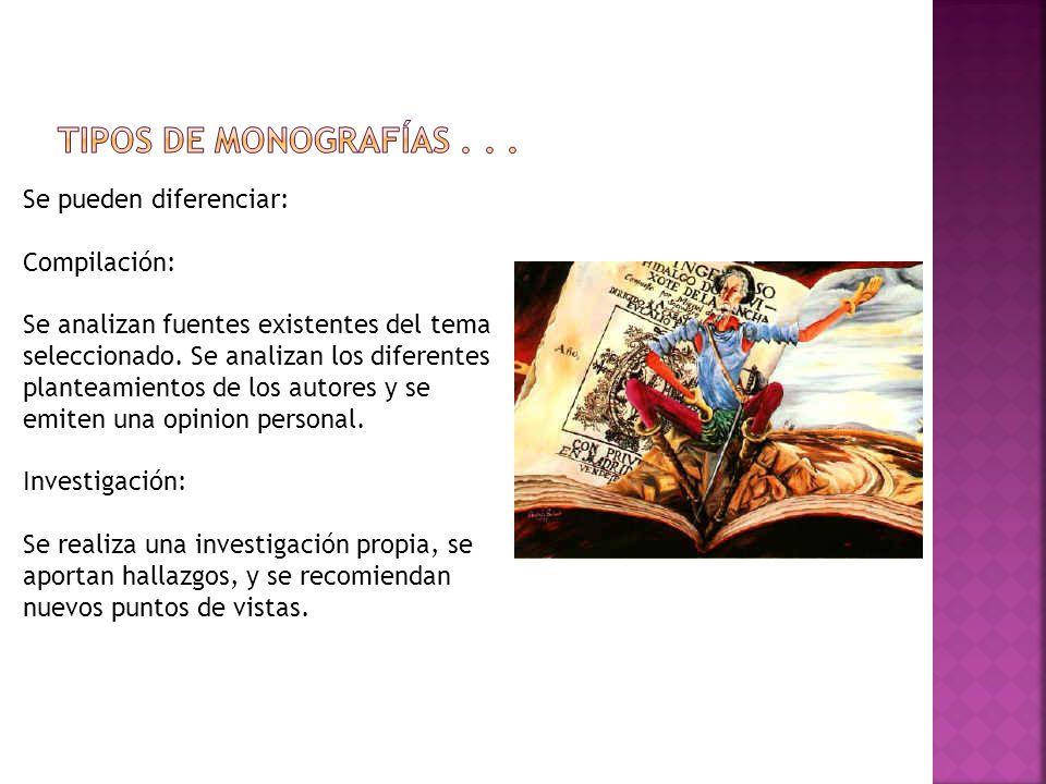 TIPOS DE MONOGRAFÍAS . . . Se pueden diferenciar: Compilación: