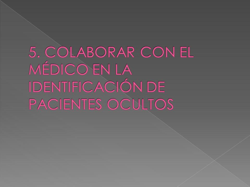 5. COLABORAR CON EL MÉDICO EN LA IDENTIFICACIÓN DE PACIENTES OCULTOS