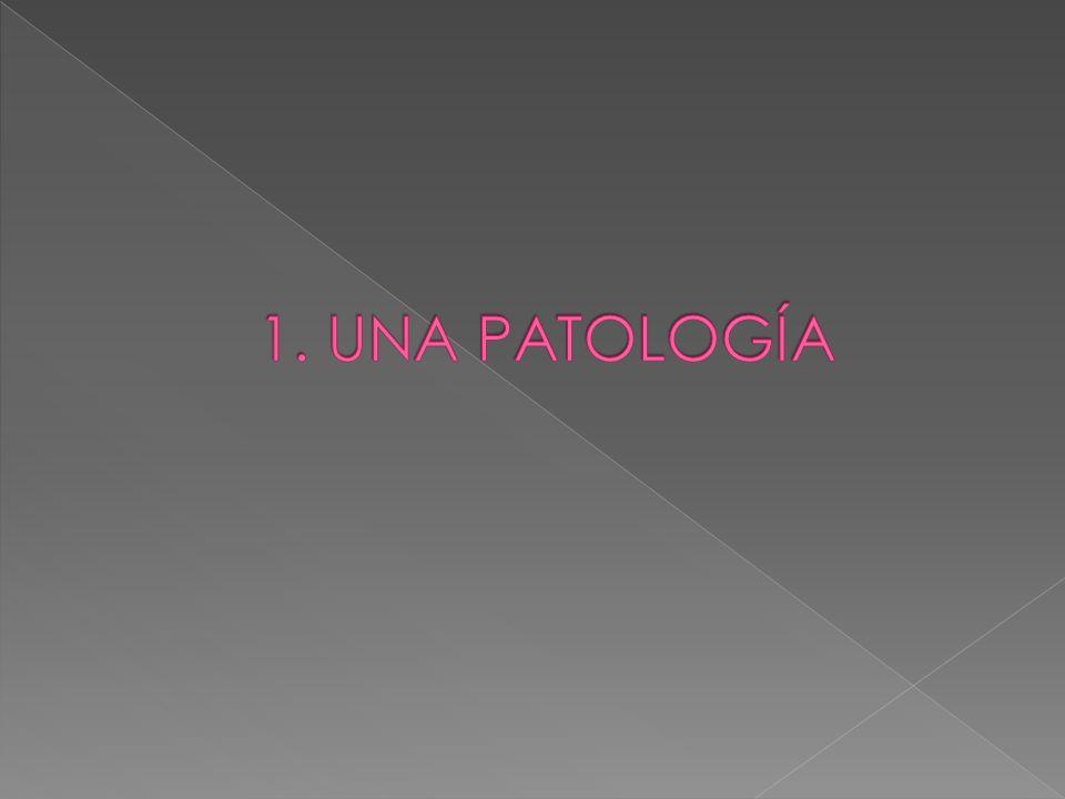 1. UNA PATOLOGÍA