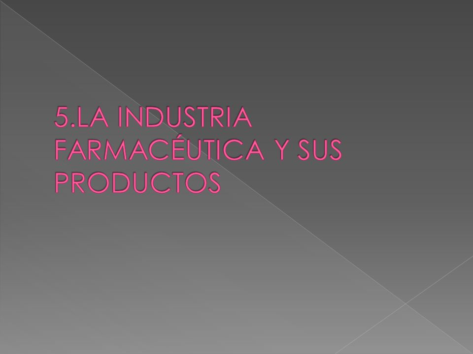 5.LA INDUSTRIA FARMACÉUTICA Y SUS PRODUCTOS