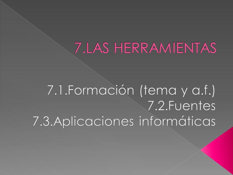 7.1.Formación (tema y a.f.) 7.2.Fuentes 7.3.Aplicaciones informáticas