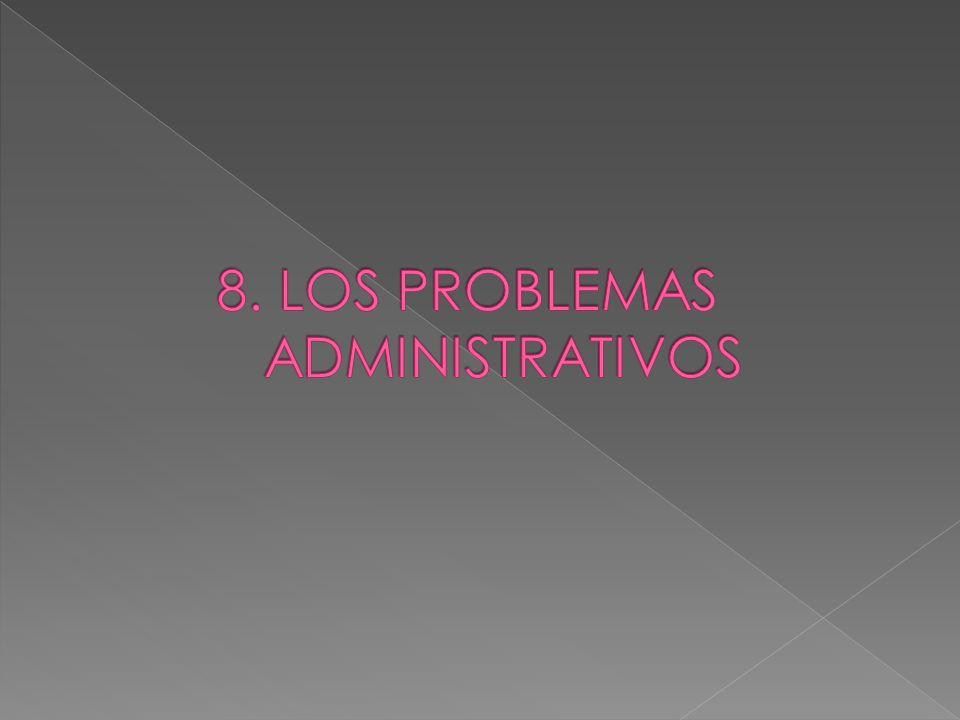 8. LOS PROBLEMAS ADMINISTRATIVOS