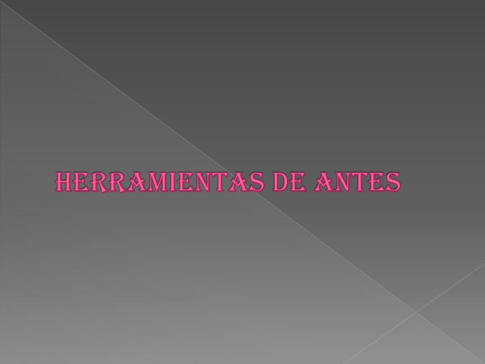 HERRAMIENTAS DE ANTES