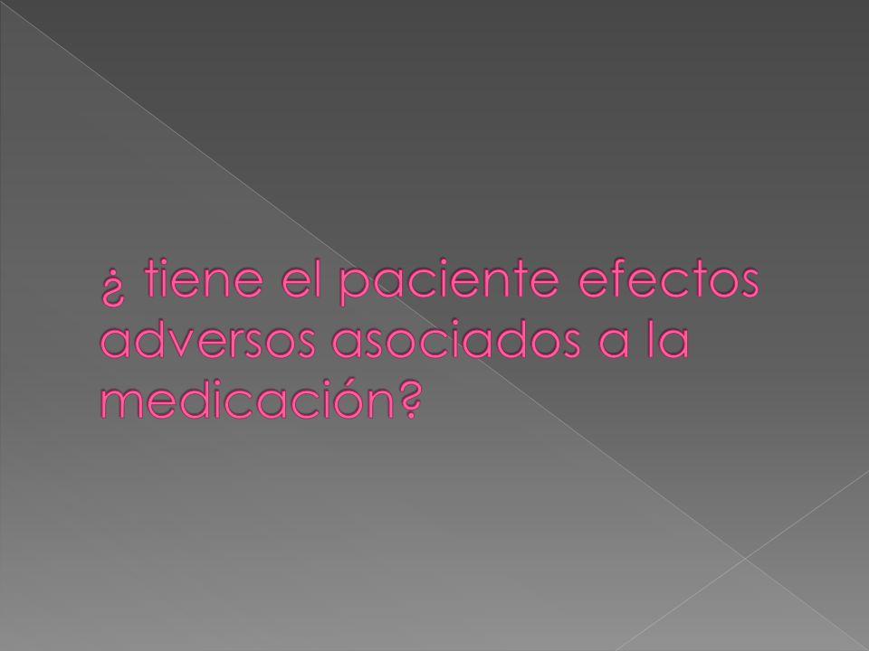 ¿ tiene el paciente efectos adversos asociados a la medicación