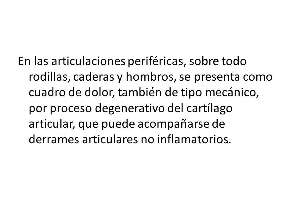 En las articulaciones periféricas, sobre todo rodillas, caderas y hombros, se presenta como cuadro de dolor, también de tipo mecánico, por proceso degenerativo del cartílago articular, que puede acompañarse de derrames articulares no inflamatorios.