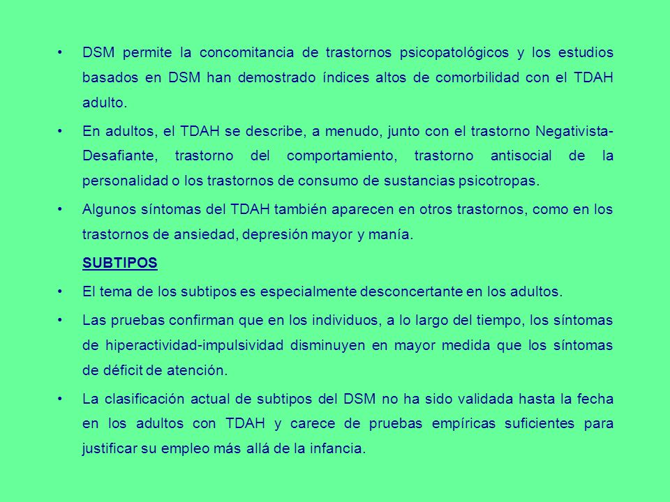 DSM permite la concomitancia de trastornos psicopatológicos y los estudios basados en DSM han demostrado índices altos de comorbilidad con el TDAH adulto.