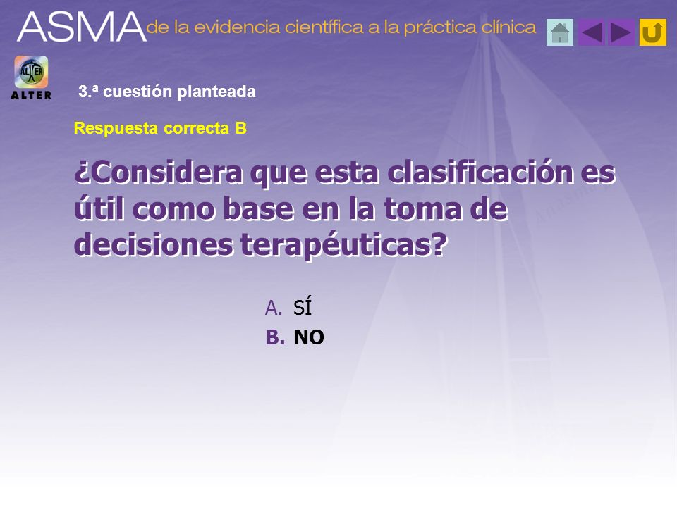 3.ª cuestión planteada Respuesta correcta B. ¿Considera que esta clasificación es útil como base en la toma de decisiones terapéuticas