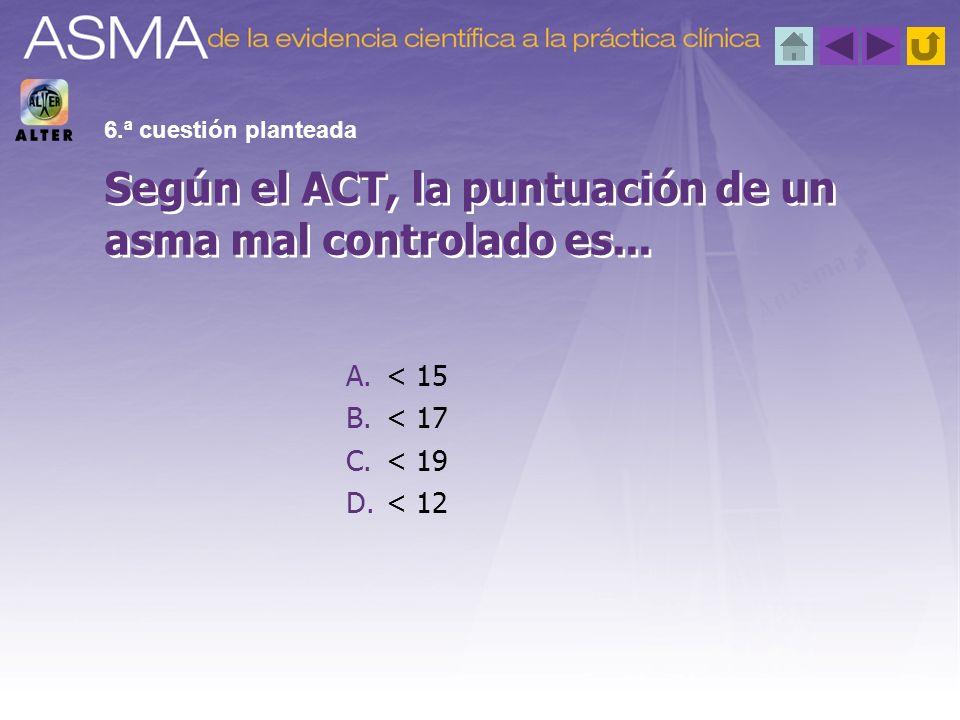 Según el ACT, la puntuación de un asma mal controlado es...