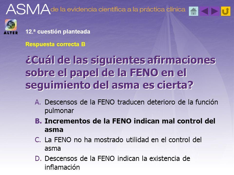 12.ª cuestión planteada Respuesta correcta B. ¿Cuál de las siguientes afirmaciones sobre el papel de la FENO en el seguimiento del asma es cierta