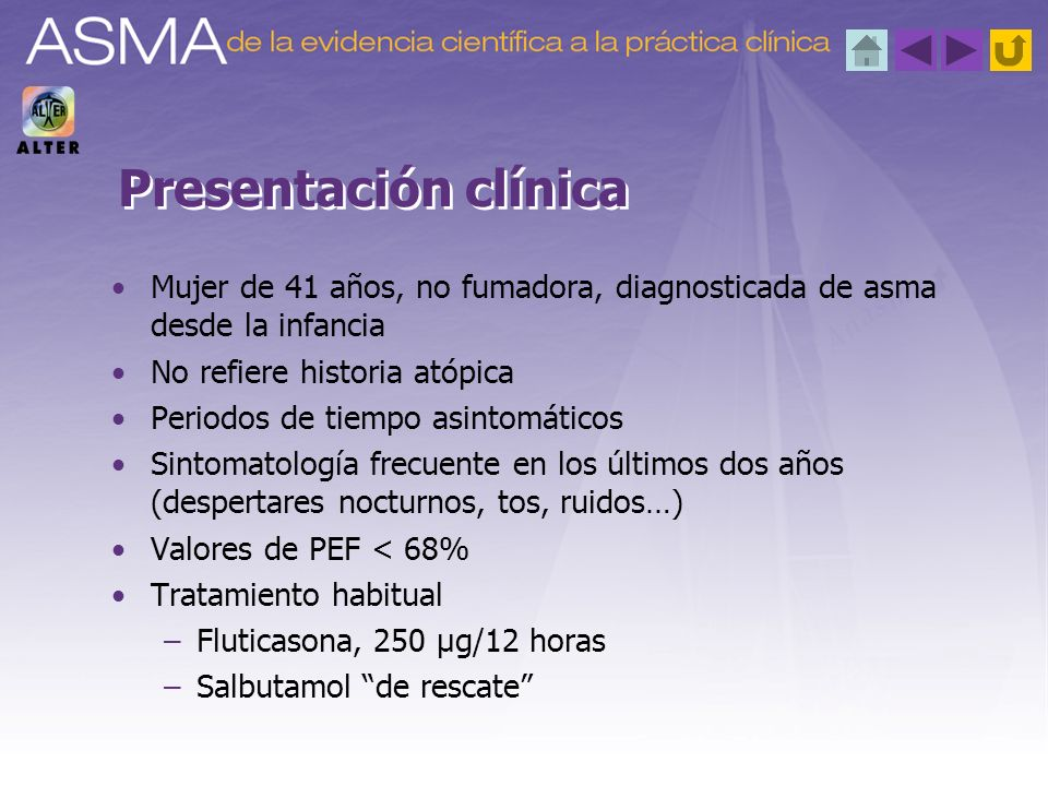 Presentación clínica Mujer de 41 años, no fumadora, diagnosticada de asma desde la infancia. No refiere historia atópica.