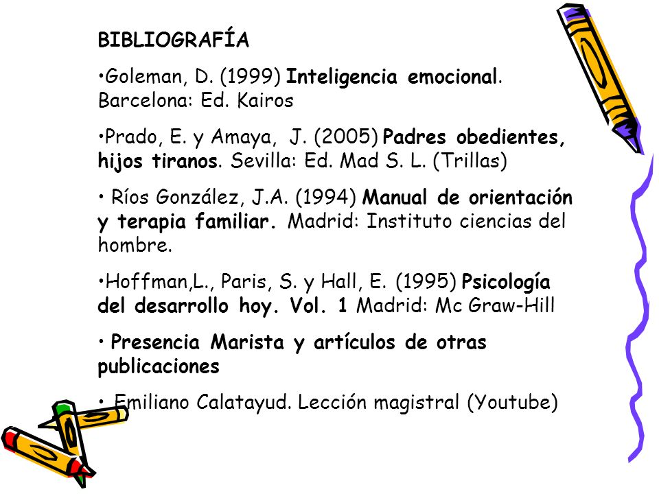 BIBLIOGRAFÍA Goleman, D. (1999) Inteligencia emocional. Barcelona: Ed. Kairos.