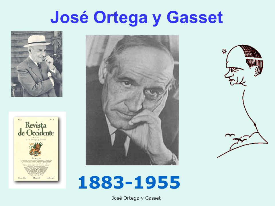 José Ortega y Gasset 1883-1955 José Ortega y Gasset