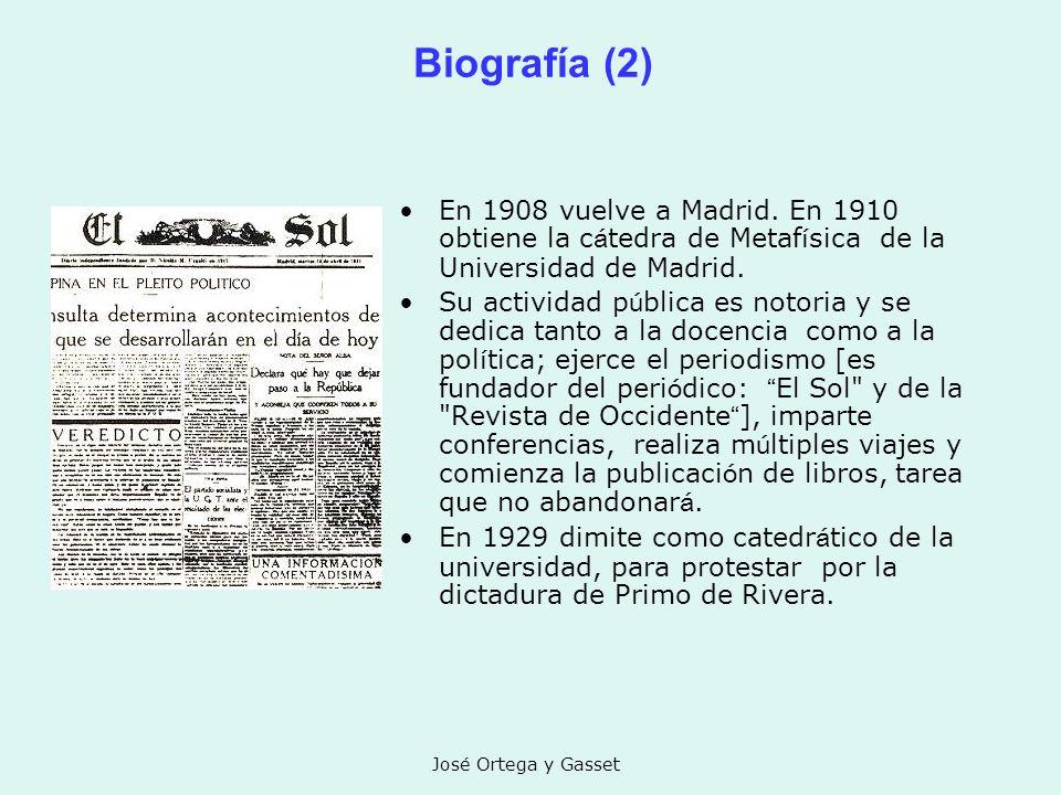 Biografía (2) En 1908 vuelve a Madrid. En 1910 obtiene la cátedra de Metafísica de la Universidad de Madrid.