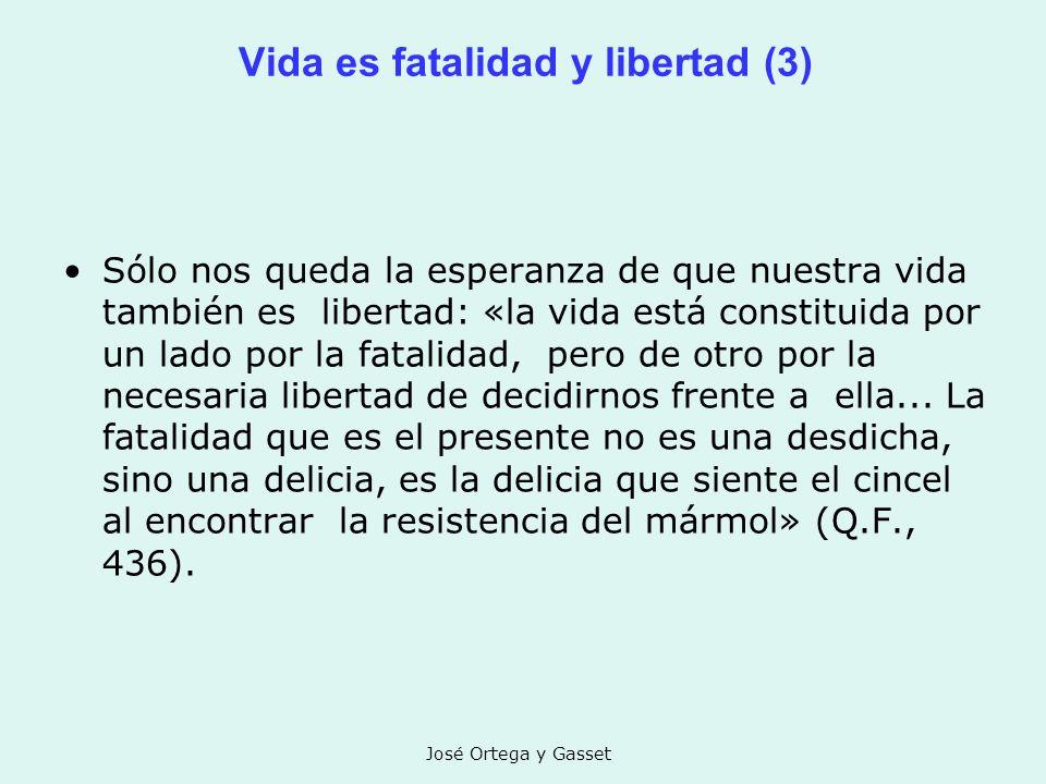 Vida es fatalidad y libertad (3)