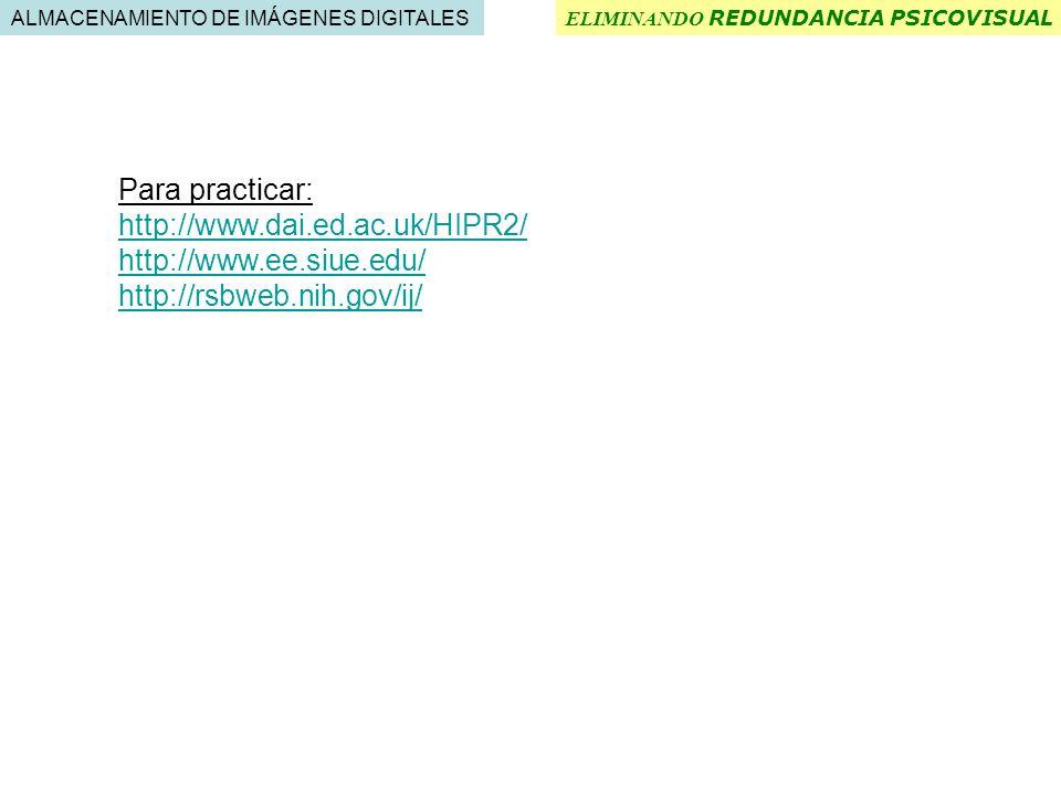 Para practicar: http://www.dai.ed.ac.uk/HIPR2/ http://www.ee.siue.edu/