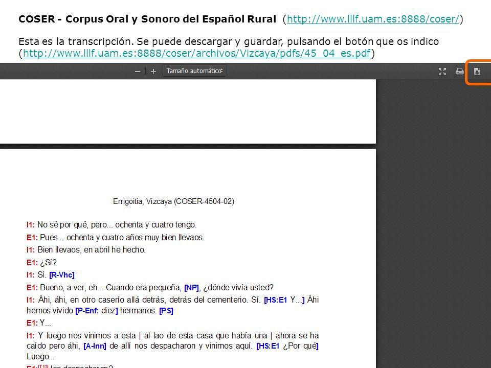 COSER - Corpus Oral y Sonoro del Español Rural (http://www. lllf. uam