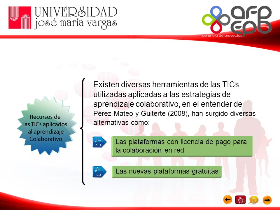 Existen diversas herramientas de las TICs utilizadas aplicadas a las estrategias de aprendizaje colaborativo, en el entender de Pérez-Mateo y Guiterte (2008), han surgido diversas alternativas como: