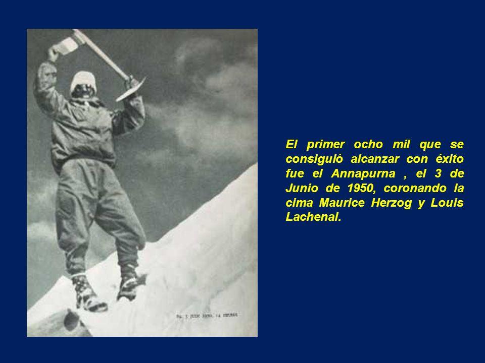 El primer ocho mil que se consiguió alcanzar con éxito fue el Annapurna , el 3 de Junio de 1950, coronando la cima Maurice Herzog y Louis Lachenal.