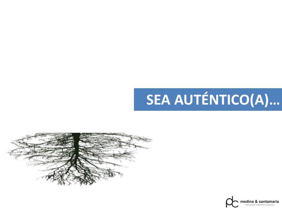 SEA AUTÉNTICO(A)…