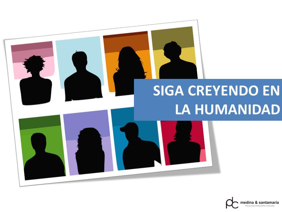 SIGA CREYENDO EN LA HUMANIDAD