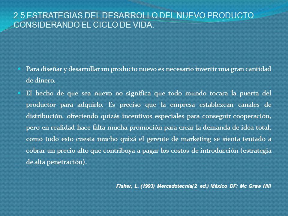 2.5 ESTRATEGIAS DEL DESARROLLO DEL NUEVO PRODUCTO CONSIDERANDO EL CICLO DE VIDA.