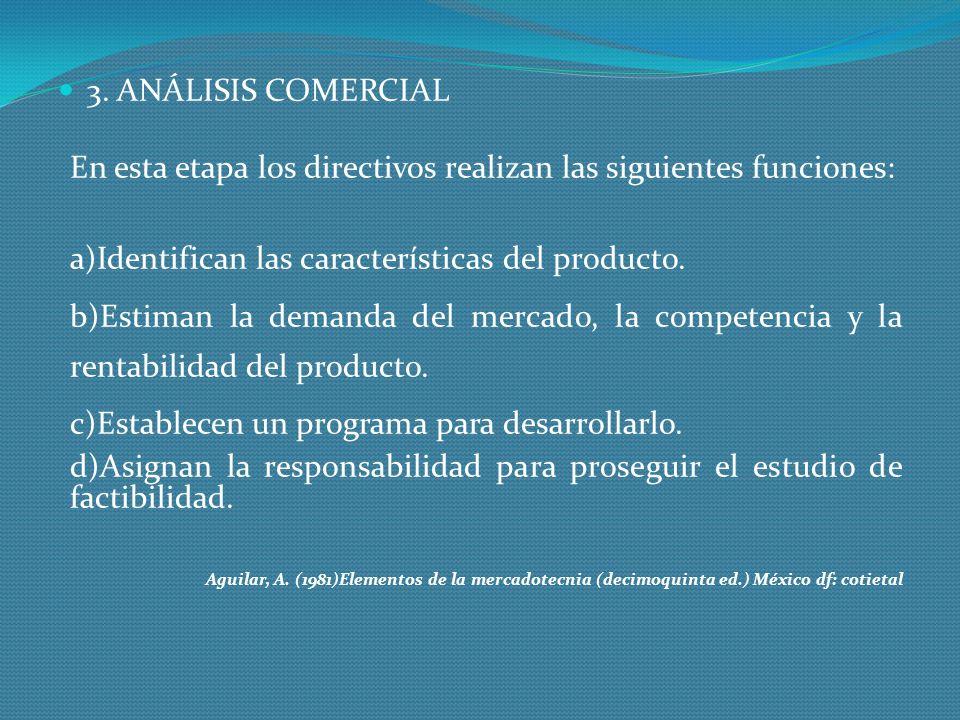 3. ANÁLISIS COMERCIAL En esta etapa los directivos realizan las siguientes funciones: a)Identifican las características del producto.