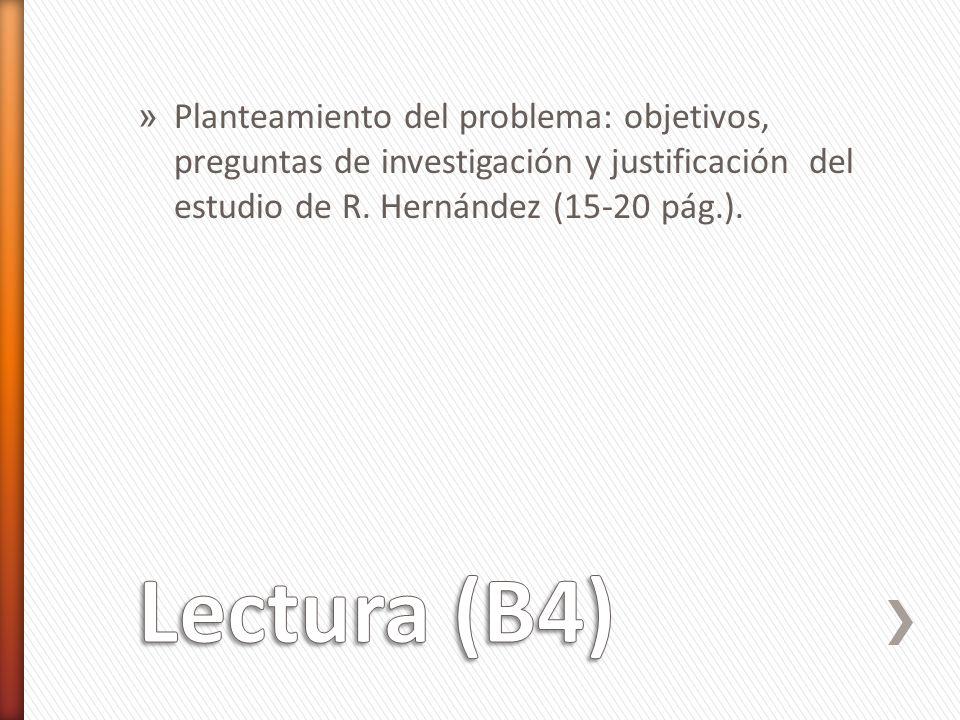 Planteamiento del problema: objetivos, preguntas de investigación y justificación del estudio de R. Hernández (15-20 pág.).