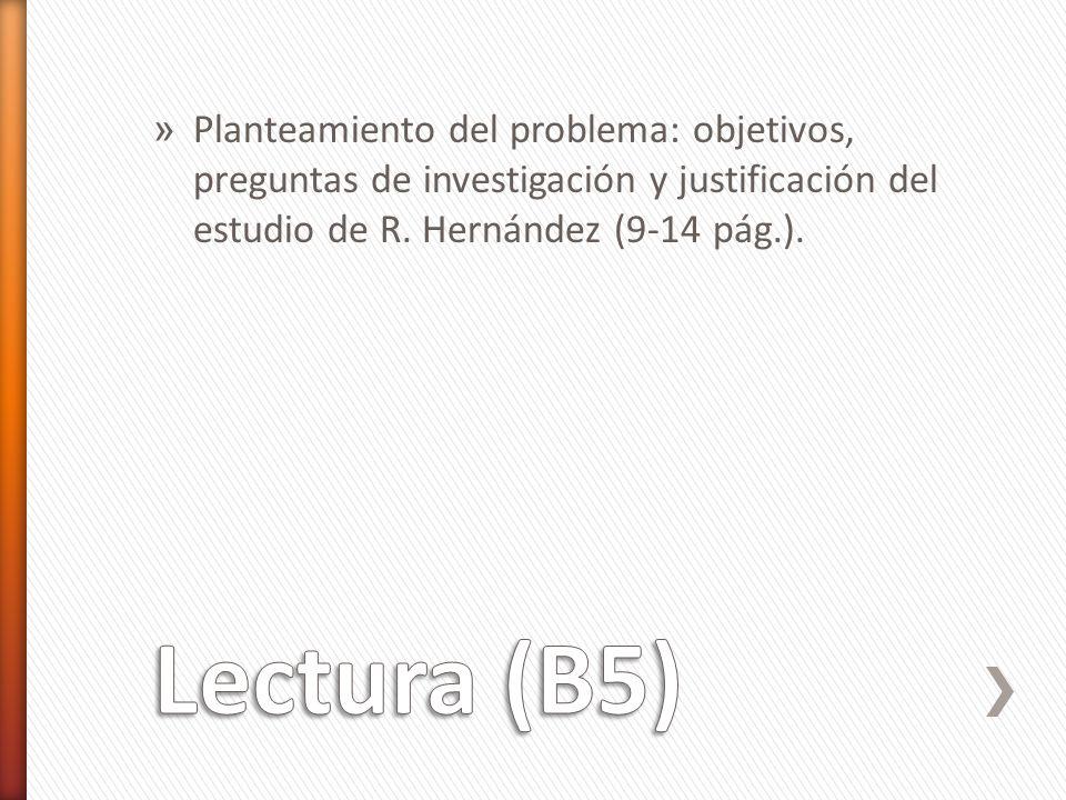 Planteamiento del problema: objetivos, preguntas de investigación y justificación del estudio de R. Hernández (9-14 pág.).