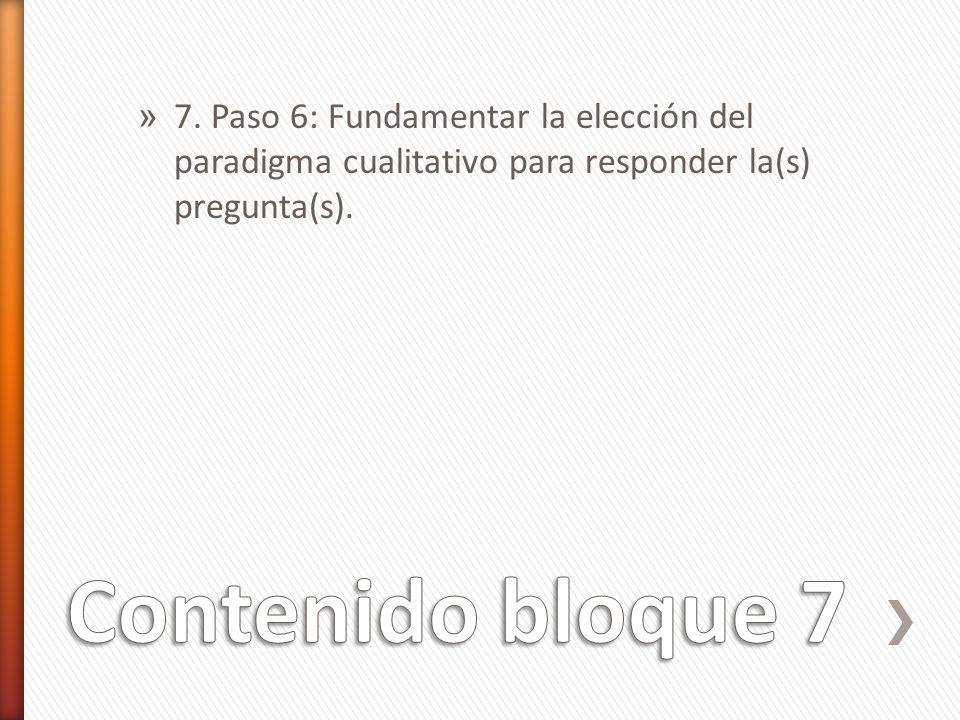 7. Paso 6: Fundamentar la elección del paradigma cualitativo para responder la(s) pregunta(s).