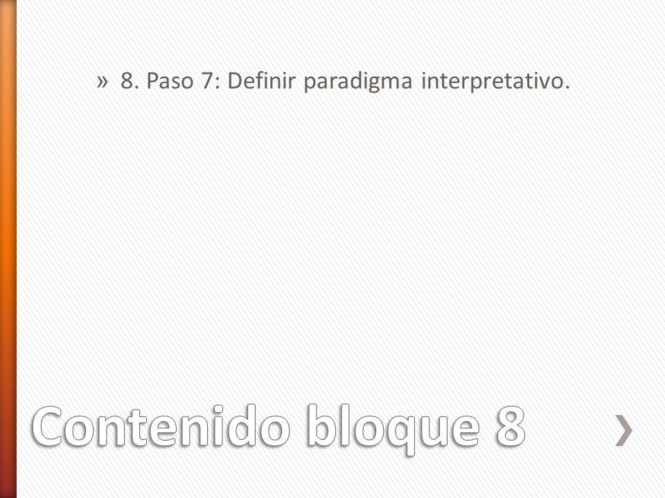 8. Paso 7: Definir paradigma interpretativo.