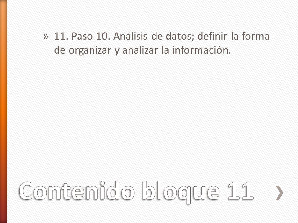 11. Paso 10. Análisis de datos; definir la forma de organizar y analizar la información.