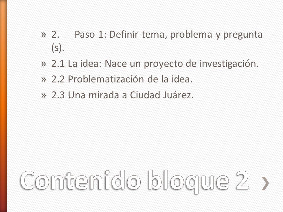 Contenido bloque 2 2. Paso 1: Definir tema, problema y pregunta (s).
