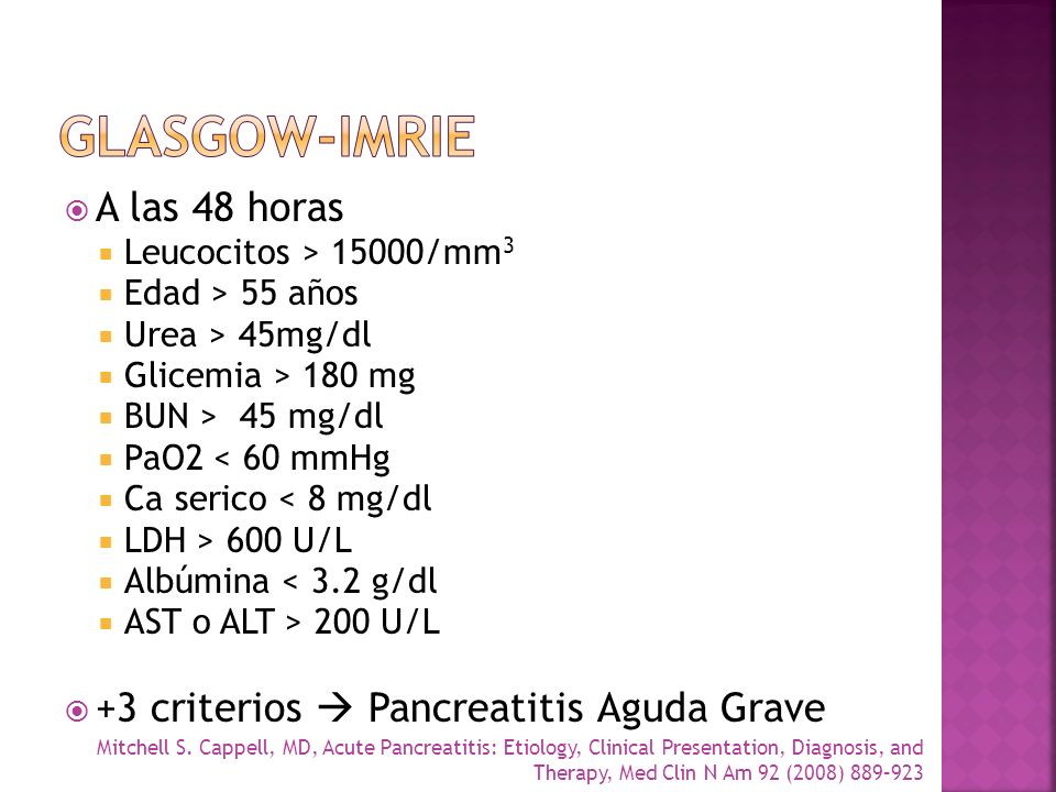GLASGOW-IMRIE A las 48 horas +3 criterios  Pancreatitis Aguda Grave