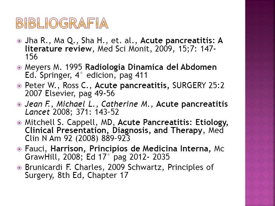 BIBLIOGRAFIA Jha R., Ma Q., Sha H., et. al., Acute pancreatitis: A literature review, Med Sci Monit, 2009, 15;7: 147- 156.
