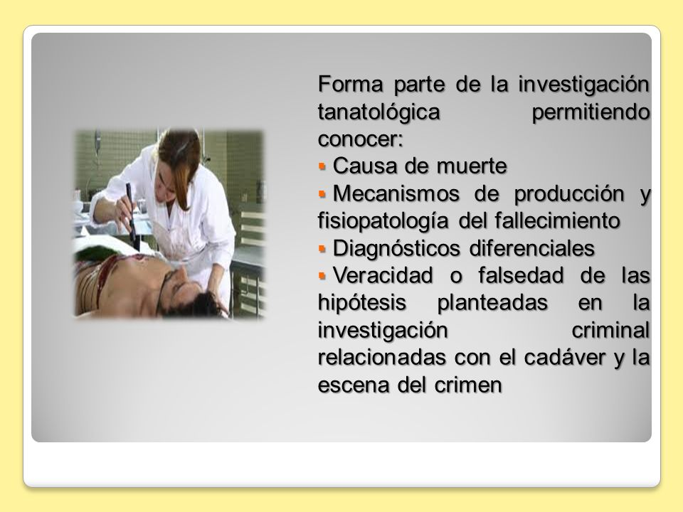 Forma parte de la investigación tanatológica permitiendo conocer: