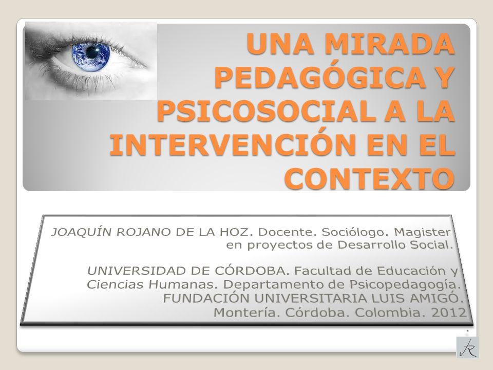 UNA MIRADA PEDAGÓGICA Y PSICOSOCIAL A LA INTERVENCIÓN EN EL CONTEXTO
