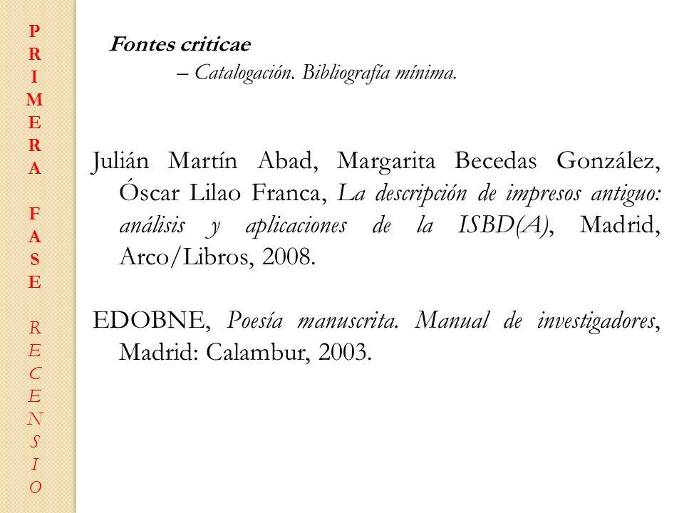 P R. I. M. E. A. F. S. C. N. O. Fontes criticae. – Catalogación. Bibliografía mínima.