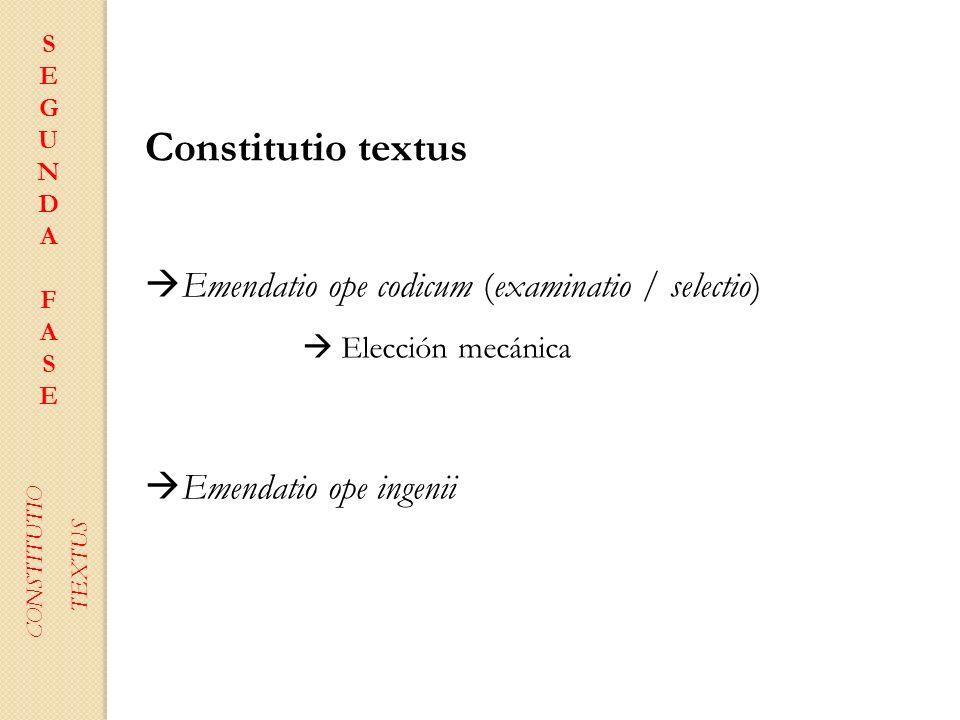 Constitutio textus Emendatio ope codicum (examinatio / selectio)