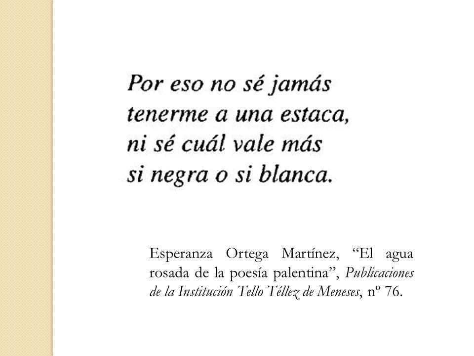 Esperanza Ortega Martínez, El agua rosada de la poesía palentina , Publicaciones de la Institución Tello Téllez de Meneses, nº 76.