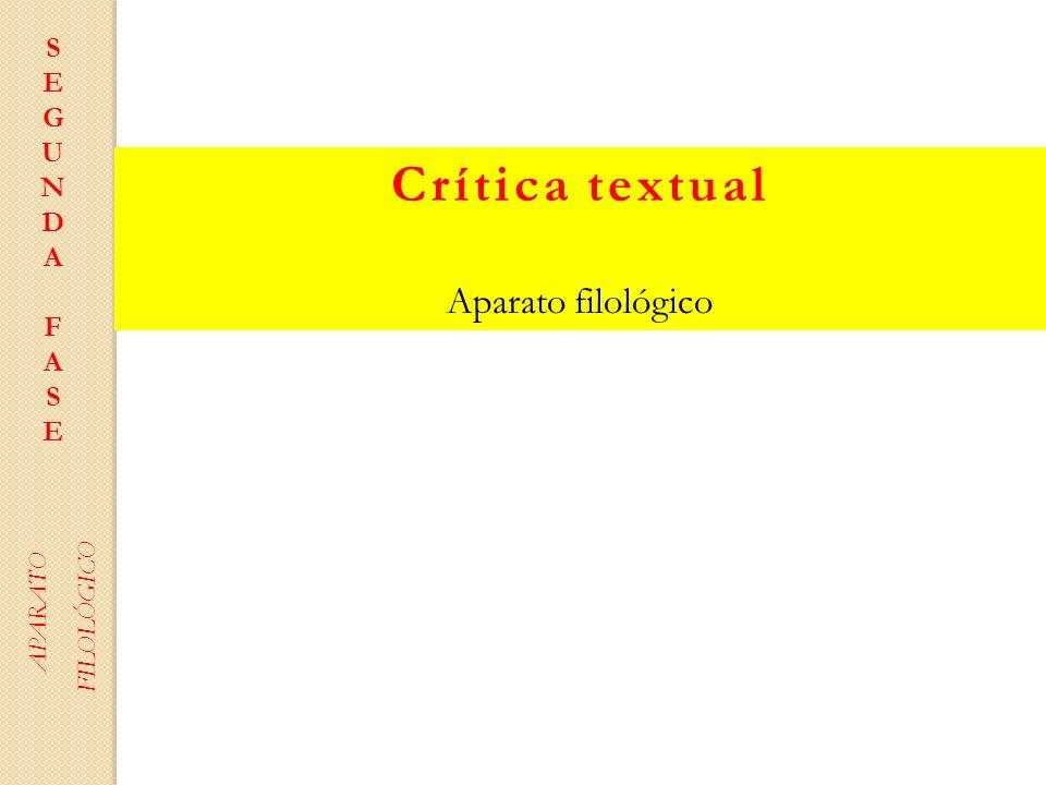 S E G U N D A F Crítica textual Aparato filológico APARATO FILOLÓGICO